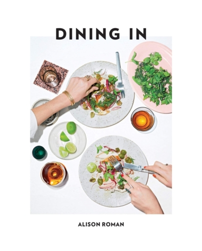 Dining In: Highly Cookable Recipes | Alison Roman
